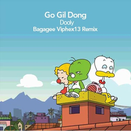 Go Gil Dong - Dooly (Bagagee Viphex13 Remix) [Free Download]