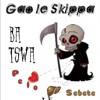 Gao le Skippa-ba tswa pelo le sebete(Prod by Kanine)