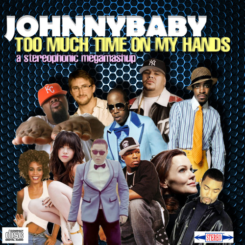 Johnnybaby-Too Much Time On My Hands-Mashup