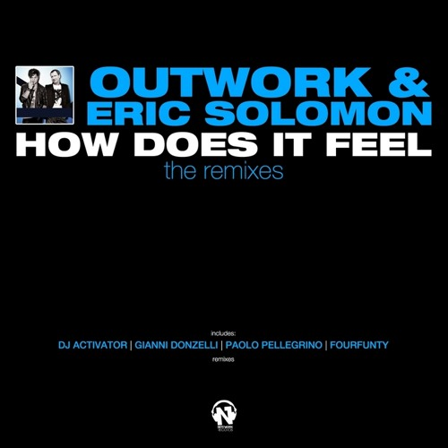 Outwork & Eric Solomon - How Does It Feel (The Remixes) (Preview of 5 New Remixes)