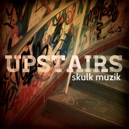 SkulkMuzik - Upstairs
