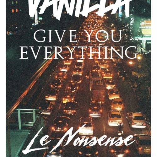 "Vanilla - Give You Everything (Le Nonsense ""Homecoming"" Edit)"