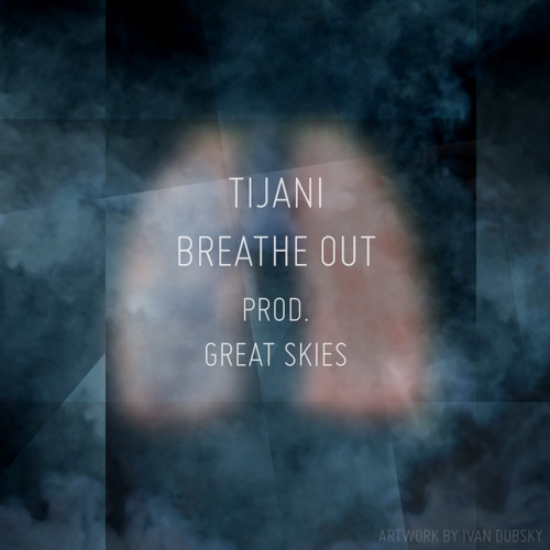 Tijani - Breathe Out (Prod. Great Skies) FREE DOWNLOAD