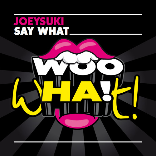 JOEYSUKI - Say What (Previewed in Hardwell On Air 091)