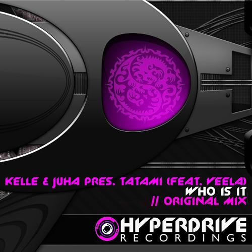 Kelle & Juha pres.Tatami (feat. Veela) - Who Is It? (Hyperdrive)