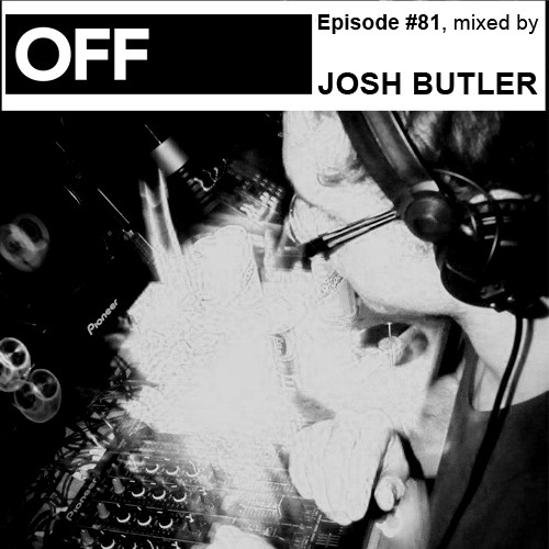 Josh Butler - OFF Recordings Podcast