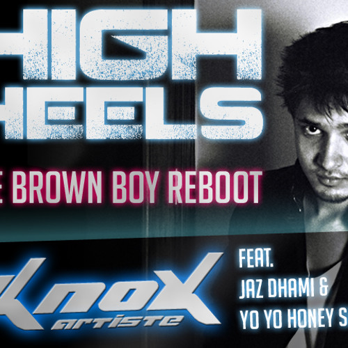 High Heels [The Brown Boy Bootleg] - KnoX Artiste Feat. Jaz Dhami & Yo Yo Honey Singh