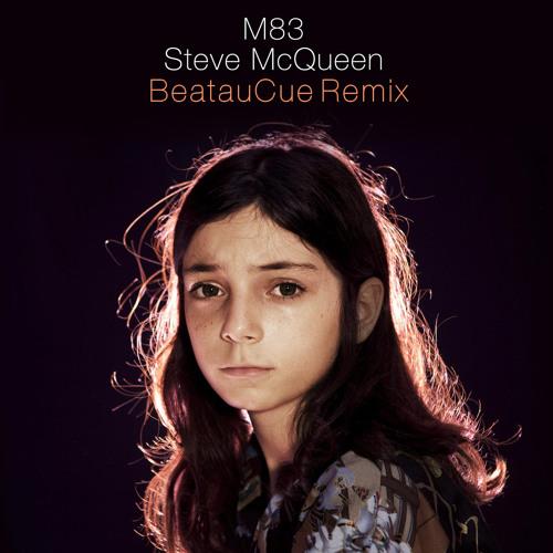 M83 - Steve McQueen (BeatauCue Remix)