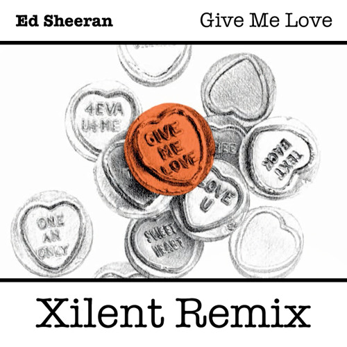 Ed Sheeran - Give Me Love (XILENT Remix)