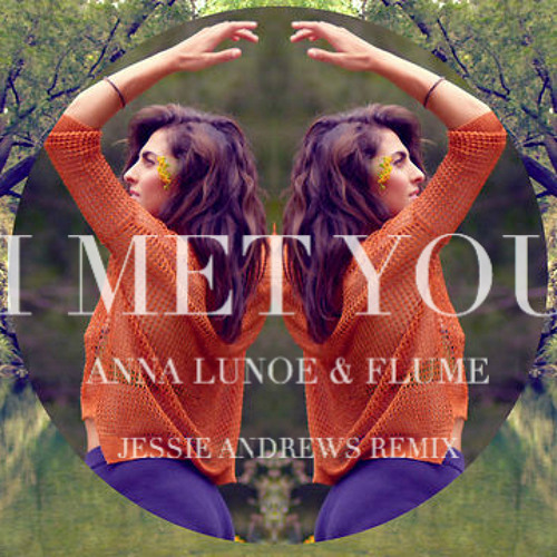 I Met You - Anna Lunoe & Flume (Jessie Andrews Remix)