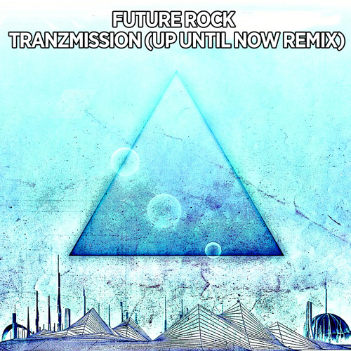 Future Rock - Tranzmission(Up Until Now Remix) ***See Info For Free Download***
