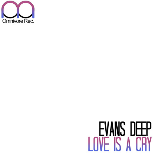 OMR040 // Evans Deep - Love Is A Cry // 2012.12.26