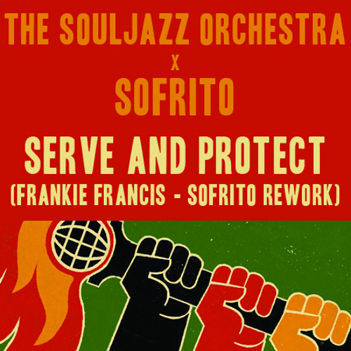 The Souljazz Orchestra - Serve And Protect (Frankie Francis - Sofrito ReWork)