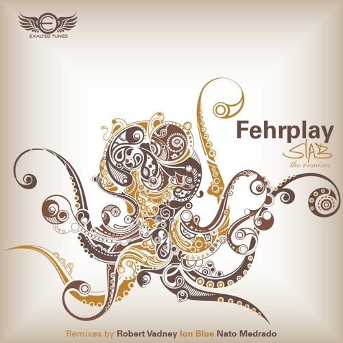 Fehrplay - Slab (Nato Medrado Remix) [Exalted Tunes]