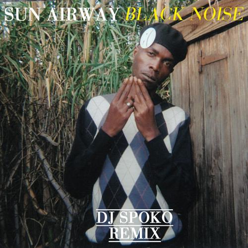 "Sun Airway - ""Black Noise (DJ Spoko Remix)"""