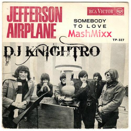 Somebody To Love * Jefferson Airplane vs Kaze Sim (DJ Knightro's Plain White Planes Bootleg)