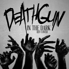 Deathgun - In The Dark [Dev Cover]    E, P, M, Master, Vocals