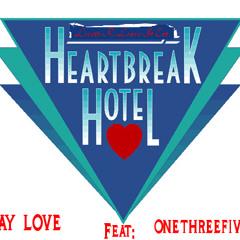 HeartBreak Hotel Jay Love feat: OneThreeFive