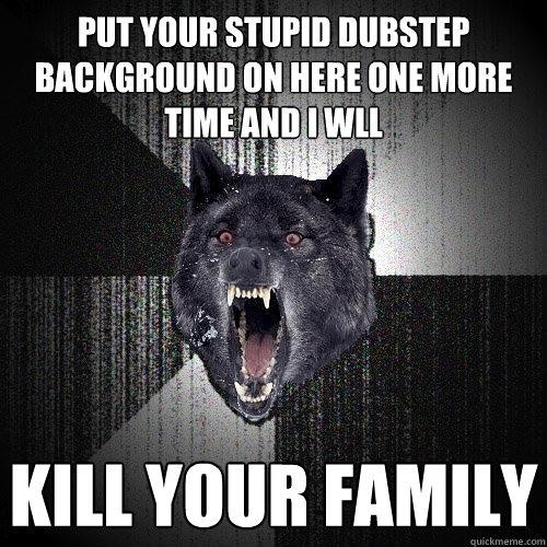 """Fuck You And Your God Damn Dubstep"" - Bath Salts Cannibals"