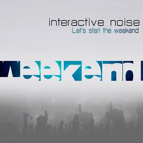 Interactive noise-the weekend ( Lest start the weekend_Ep) By Spin Twist rec.