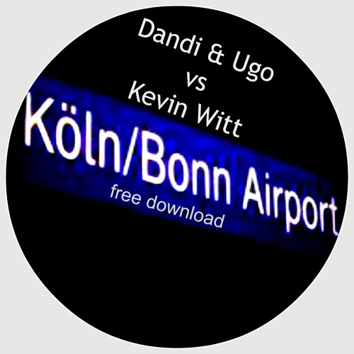 Free Download - Dandi & Ugo vs Kevin Witt - Cologne Airport - original mix