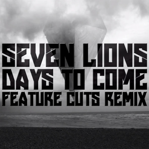 Seven Lions - Days to Come (Feature Cuts Remix)