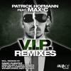 PATRICK HOFMANN FEAT. MAX'C - V.I.P. Remixes (All Mixes Medley)