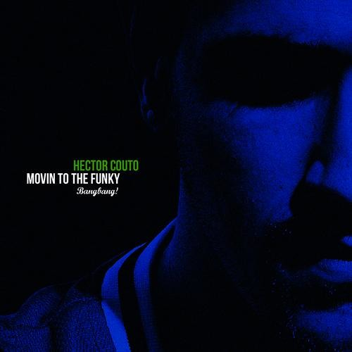Hector Couto - Movin To The Funky (BangBang!)