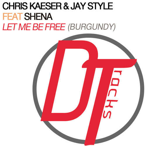 Chris Kaeser & Jay Style feat Shena - Let me be free (Burgundy )preview