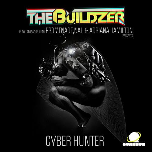 The Buildzer & Promenade - Cyber Hunter ft. Adriana Hamilton (Original Mix) Promo