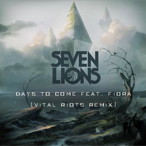 Seven Lions - Days to Come Feat. Fiora (Vital Riots Remix)