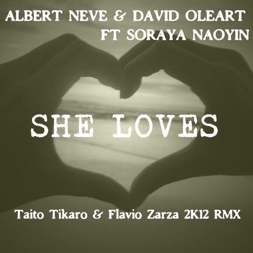 Albert Neve & David Oleart ft Soraya Naoyin - She Loves (Taito Tikaro & Flavio Zarza 2k12 Rmx)