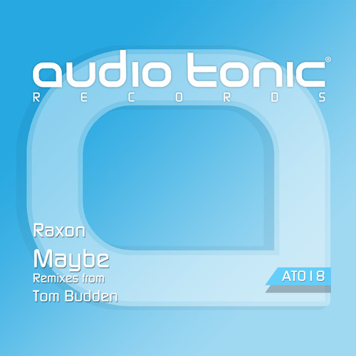 Raxon - Maybe (Original Mix) audio tonic Records [PREVIEW]