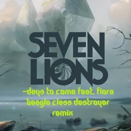 Seven Lions - Days To Come Feat. Fiora (BeagleClassDestroyer Remix)