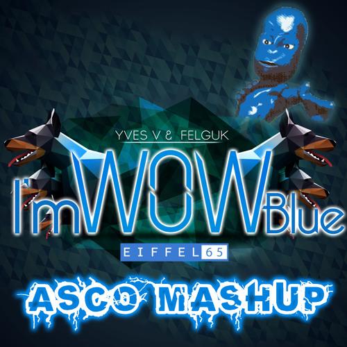 Yves V & Felguk vs Eiffel 65 - I'm WOW blue (asco mashup)