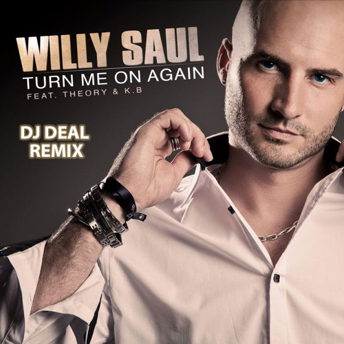 WILLY SAUL FT THEORY & K.B - Turn me on again DJ Deal remix