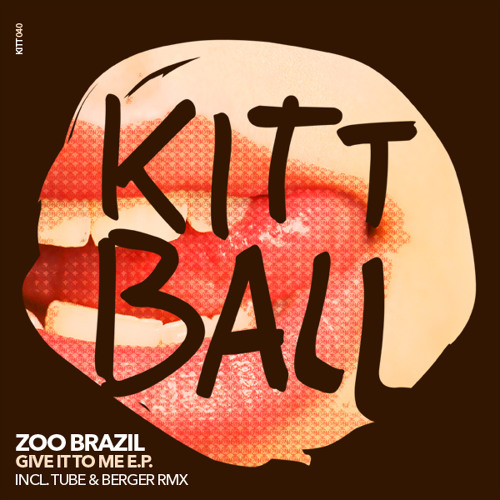 Zoo Brazil - Give It To Me (Tube & Berger Remix) [Kittball]