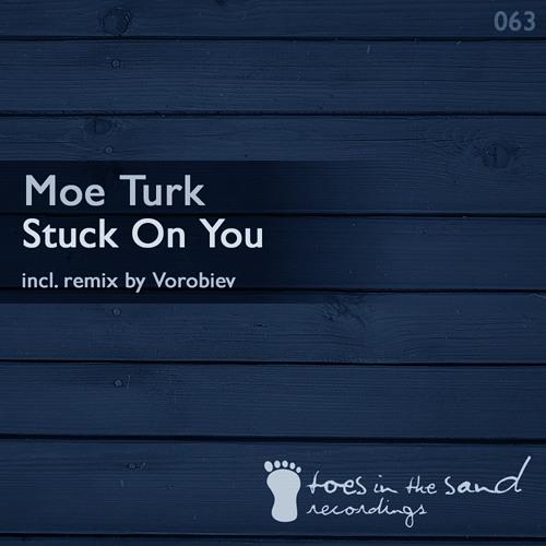 Moe Turk - Stuck On You (Moe-Turk Deep Mix)