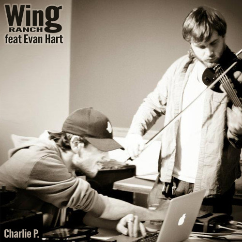Charlie P. - Wing Ranch featuring Evan Hart  |Unreleased|