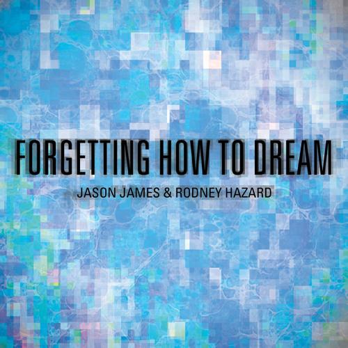 Jason James & Rodney Hazard - Forgetting How To Dream