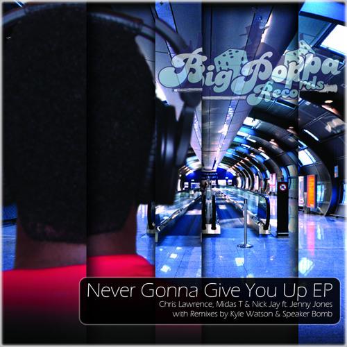Chris Lawrence, Midas T, Nick Jay ft. Jenny Jones - Never Gonna Give You Up (Speaker Bomb Rmx)