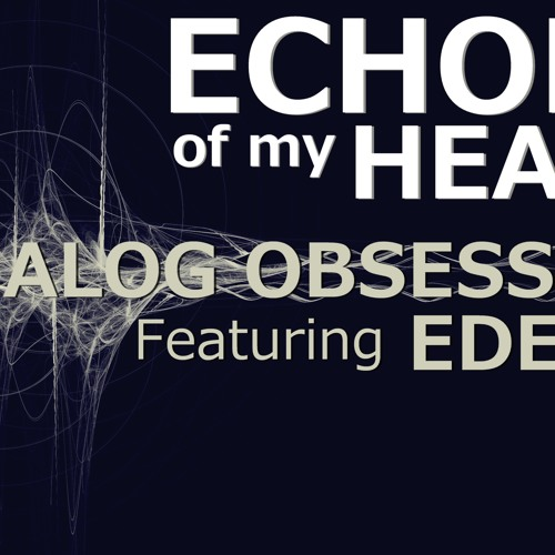 Analog Obsession & EDEN: Echoes of my heart (Original Mix)