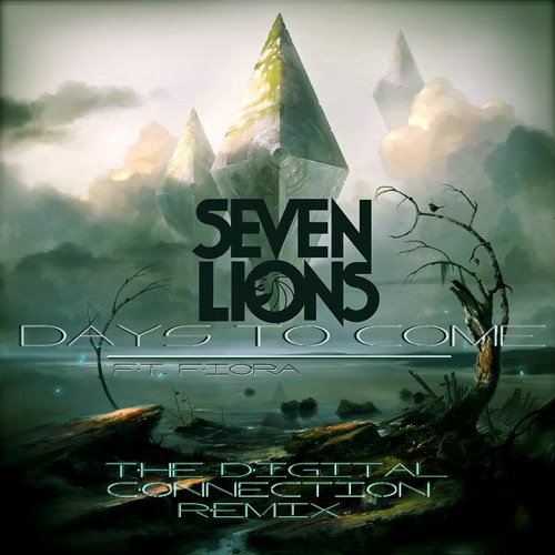 Seven Lions - Days to Come ft. Fiora (The Digital Connection Remix)