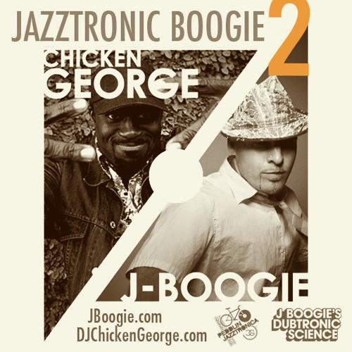 J Boogie + DJ Chicken George | Jazztronic Boogie Vol 2