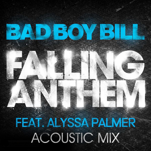 Falling Anthem (Acoustic Mix) - Bad Boy Bill Feat. Alyssa Palmer