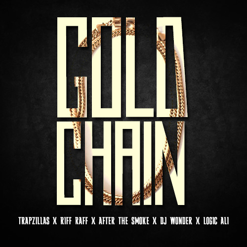 Trapzillas & DJ Wonder - Gold Chains ft. Logic Ali & After The Smoke & RiFF RAFF