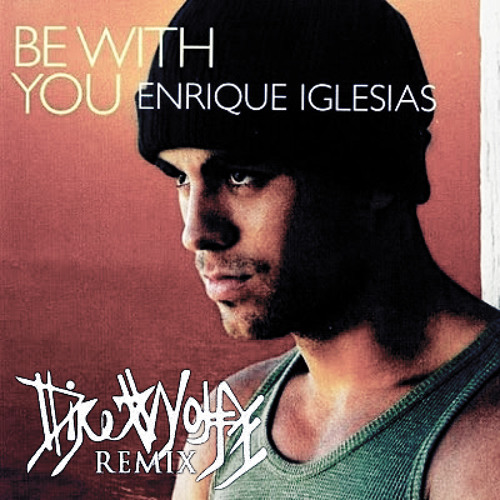 Enrique Iglesias - Be With You (DireWolfe Bootleg Remix)