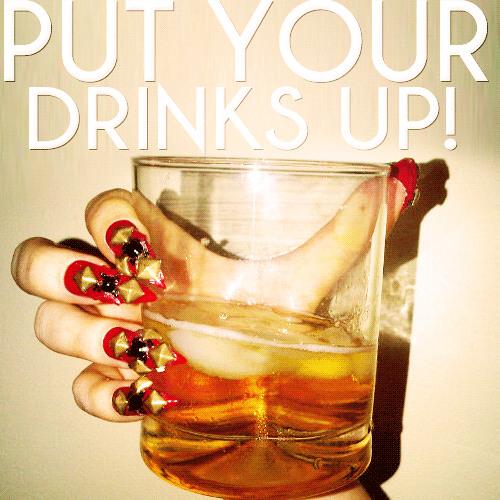 PUT YOUR DRINKS UP -  MIXTAPE