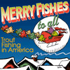 Trout Fishing in America - I Got a Cheese Log - Merry Fishes to All