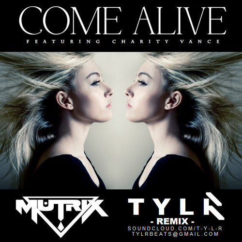 Mutrix - Come Alive (Ft. Charity Vance) [T Y L R Remix] FREE DOWNLOAD